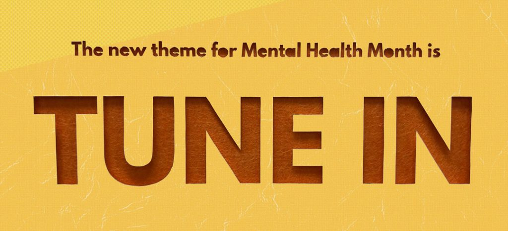 The new theme for Mental Health Month is Tune In